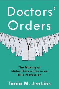 Teal book cover with a row of white lab coats and white lettering that reads Doctors' Orders, Tania M. Jenkins. The subtitle of the book, in black, reads The Making of Status Hierarchies in an Elite Profession.